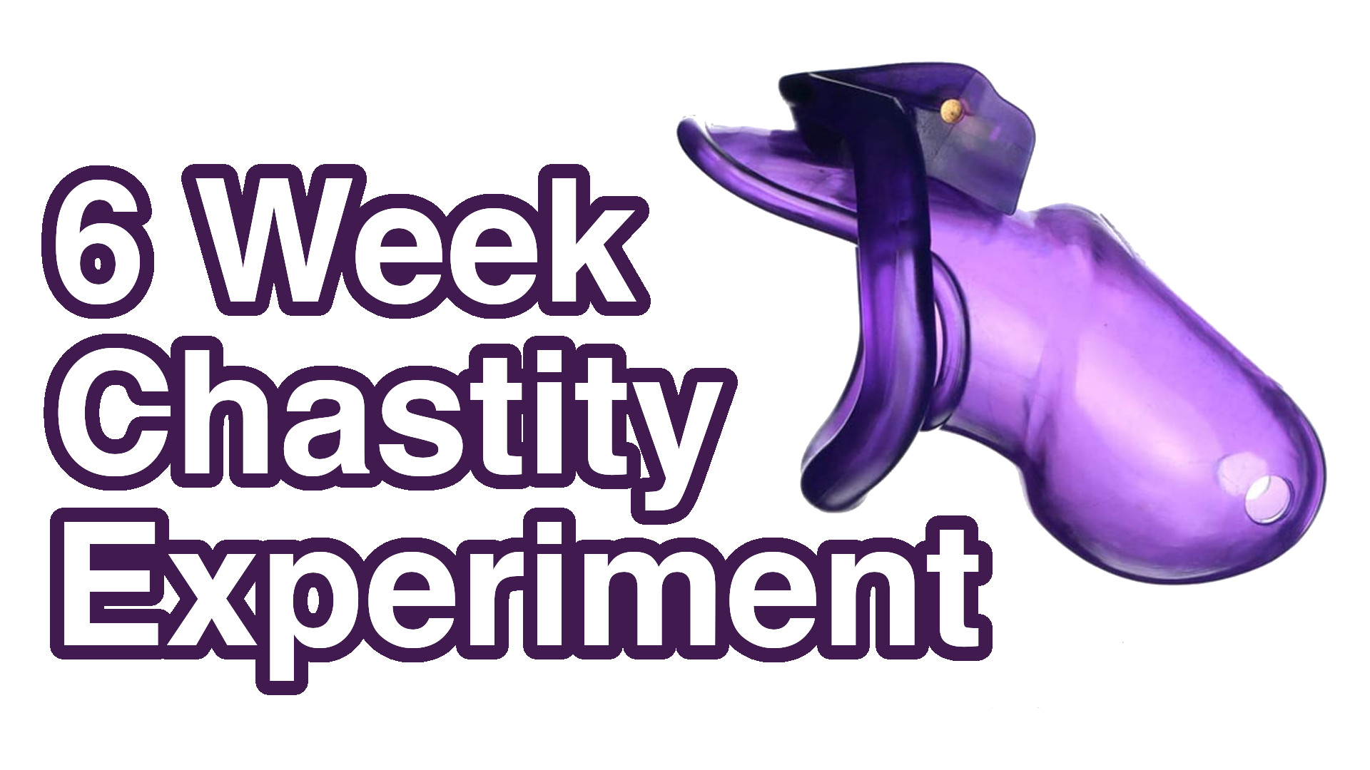 The Big 6 Week Chastity Experiment